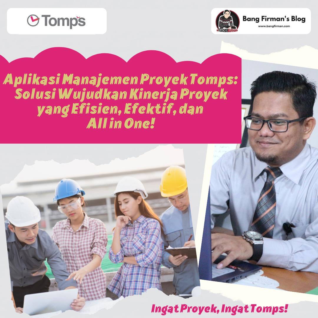 Aplikasi Manajemen Proyek Tomps: Solusi Wujudkan Kinerja Proyek yang Efisien, Efektif, dan All in One!