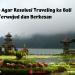 7 Tips Jitu Agar Resolusi Traveling ke Bali Terwujud dan Berkesan